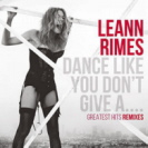 LeAnn Rimes - Dance Like You Dont Give A